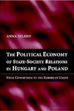 The Political Economy of State-Society Relations in Hungary and Poland