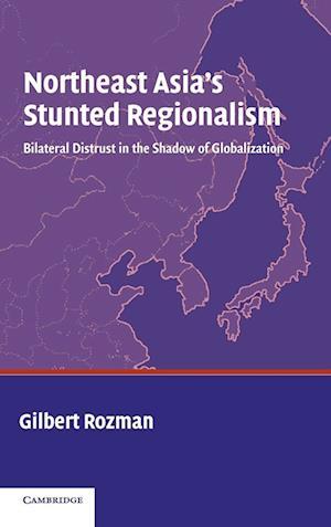 Northeast Asia's Stunted Regionalism