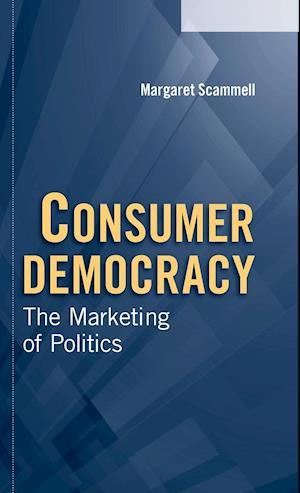 Consumer Democracy: The Marketing of Politics