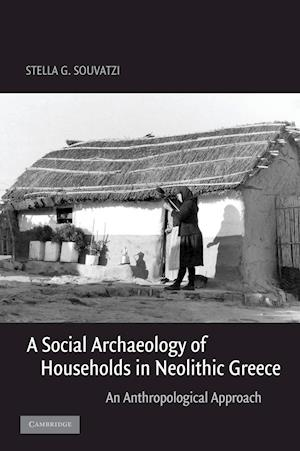 A Social Archaeology of Households in Neolithic Greece: An Anthropological Approach