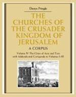 The Churches of the Crusader Kingdom of Jerusalem: Volume 4, The Cities of Acre and Tyre with Addenda and Corrigenda to Volumes 1-3 (The Churches of the Crusader Kingdom of Jerusalem)