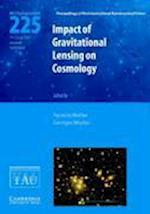 Impact of Gravitational Lensing on Cosmology (IAU S225) (Proceedings of the International Astronomical Union Symposia And Colloquia)
