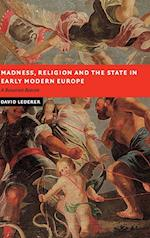 Madness, Religion and the State in Early Modern Europe (New Studies in European History)