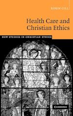Health Care and Christian Ethics af Stanley Hauerwas, Robin Gill, Stephen R L Clark