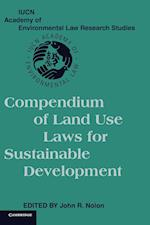 Compendium of Land Use Laws for Sustainable Development (Iucn Academy of Environmental Law Research Studies)