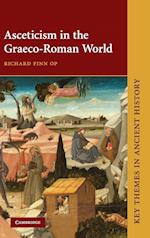 Asceticism in the Graeco-Roman World (Key Themes in Ancient History)