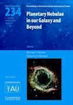 Planetary Nebulae in our Galaxy and Beyond (IAU S234) (Proceedings of the International Astronomical Union Symposia And Colloquia, nr. 234)