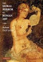 The Moral Mirror of Roman Art af Rabun Taylor