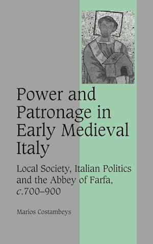 Power and Patronage in Early Medieval Italy: Local Society, Italian Politics and the Abbey of Farfa, C.700 900