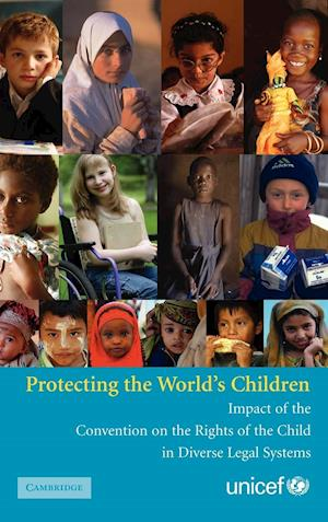 Protecting the World's Children: Impact of the Convention on the Rights of the Child in Diverse Legal Systems