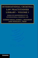 International Criminal Law Practitioner Library: Volume 1, Forms of Responsibility in International Criminal Law (International Criminal Law Practitioner)