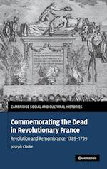 Commemorating the Dead in Revolutionary France (Cambridge Social And Cultural Histories, nr. 11)
