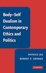 Body-self Dualism in Contemporary Ethics and Politics af Robert P George, Patrick Lee