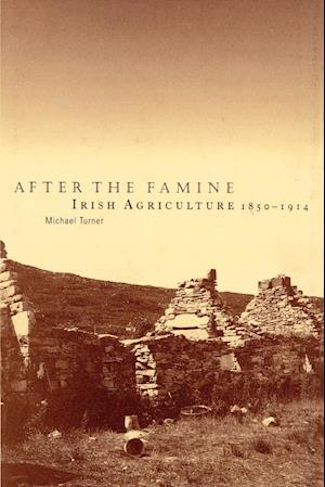 After the Famine: Irish Agriculture, 1850 1914