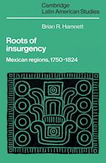 Roots of Insurgency: Mexican Regions, 1750 1824