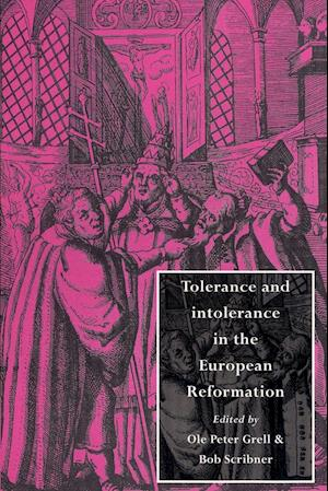 Tolerance and Intolerance in the European Reformation