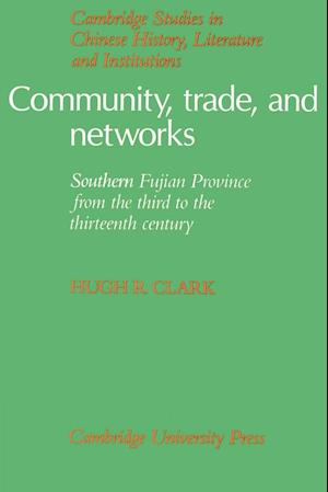 Community, Trade, and Networks: Southern Fujian Province from the Third to the Thirteenth Century