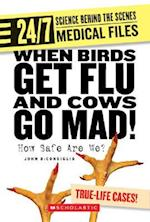 When Birds Get Flu and Cows Go Mad! (24/7: Science Behind the Scenes: Medical Files)