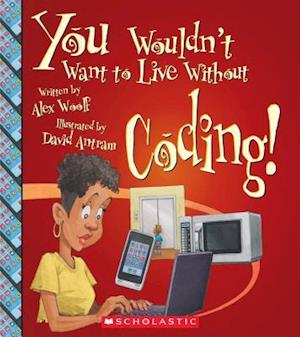 You Wouldn't Want to Live Without Coding! (You Wouldn't Want to Live Without...)