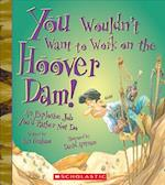 You Wouldn't Want to Work on the Hoover Dam! (You Wouldn't Want to)
