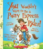You Wouldn't Want to Be a Pony Express Rider! (You Wouldn't Want to)
