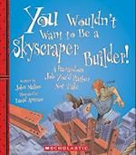 You Wouldn't Want to Be a Skyscraper Builder! (You Wouldn't Want to)