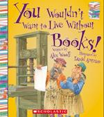 You Wouldn't Want to Live Without Books! (You Wouldnt Want to Live Without)