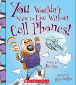 You Wouldn't Want to Live Without Cell Phones (You Wouldnt Want to Live Without)