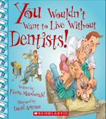 You Wouldn't Want to Live Without Dentists! (You Wouldnt Want to Live Without)