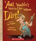 You Wouldn't Want to Live Without Dirt! (You Wouldnt Want to Live Without)