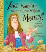 You Wouldn't Want to Live Without Money! (You Wouldnt Want to Live Without)