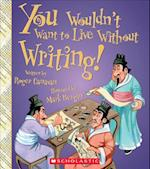 You Wouldn't Want to Live Without Writing! (You Wouldnt Want to Live Without)