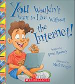 You Wouldn't Want to Live Without the Internet! (You Wouldnt Want to Live Without)
