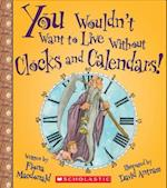 You Wouldn't Want to Live Without Clocks and Calendars! (You Wouldnt Want to Live Without)