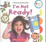 I'm Not Ready! (Rookie Toddler)
