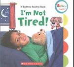 I'm Not Tired! (Rookie Toddler)
