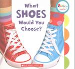 What Shoes Would You Choose? (Rookie Toddler)