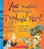 You Wouldn't Want to Meet Typhoid Mary! (You Wouldn't Want to)