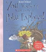 You Wouldn't Want to Be a Polar Explorer! (You Wouldn't Want to)