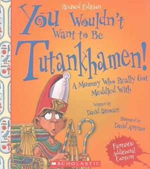 You Wouldn't Want to Be Tutankhamen! (Revised Edition)