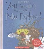 You Wouldn't Want to Be a Polar Explorer! (Revised Edition) (You Wouldnt Want Toadventurers and Explorers)