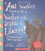 You Wouldn't Want to Be a Worker on the Statue of Liberty! (You Wouldn't Want To…: American History)