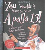 You Wouldn't Want to Be on Apollo 13! (Revised Edition) (You Wouldn't Want To…: American History)