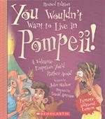 You Wouldn't Want to Live in Pompeii! (Revised Edition) (You Wouldnt Want Toancient Civilizations)