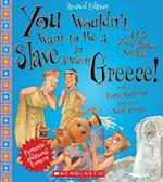 You Wouldn't Want to Be a Slave in Ancient Greece! (You Wouldn't Want to)