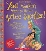 You Wouldn't Want to Be an Aztec Sacrifice (You Wouldn't Want to)