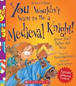 You Wouldn't Want to Be a Medieval Knight! (You Wouldn't Want to)