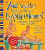 You Wouldn't Want to Be an Egyptian Mummy! (You Wouldn't Want to)