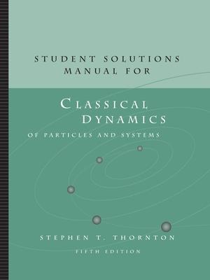 Student Solutions Manual for Thornton/Marion's Classical Dynamics of  Particles and Systems, 5th