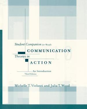 Student Companion for Wood's Communication Theories in Action